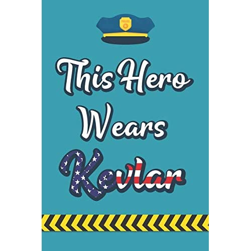 Buy This Hero Wears Kevlar Police Appreciation Notebook Novelty Policeman Themed Gift For Be Police Officers Usa Flag Design Blank Lined Journal To Write In Ideas 6 X 9 120