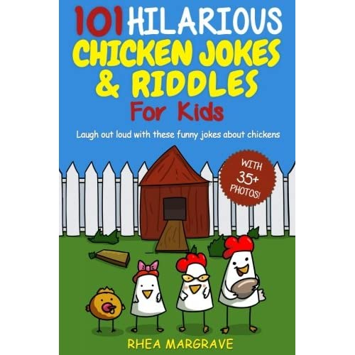 101 Hilarious Chicken Jokes Riddles For Kids Laugh Out Loud With These Funny Jokes About Chickens With 35 Pictures Chicken Books Paperback